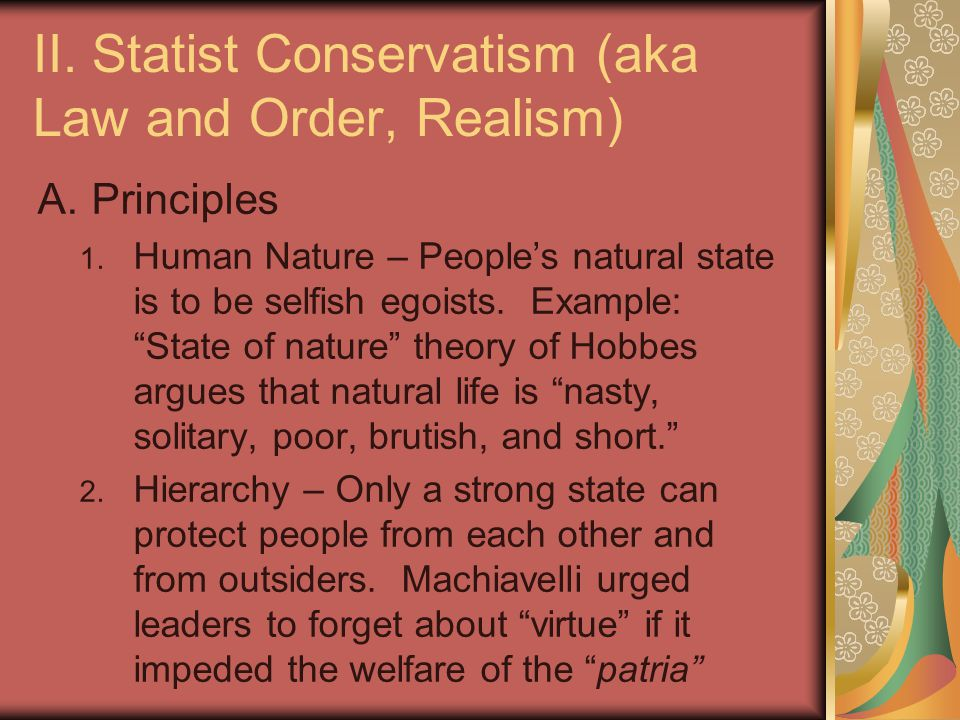 II. Statist Conservatism (aka Law and Order, Realism) A.Principles 1.