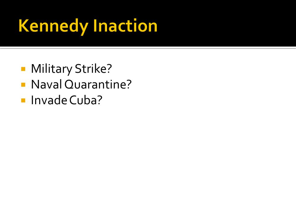  Military Strike  Naval Quarantine  Invade Cuba