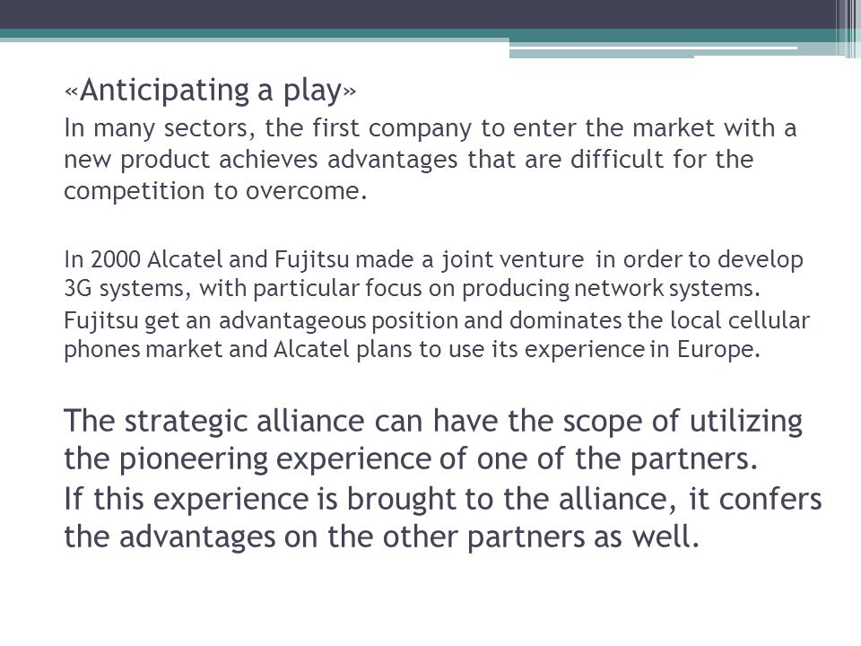 «Anticipating a play» In many sectors, the first company to enter the market with a new product achieves advantages that are difficult for the competition to overcome.