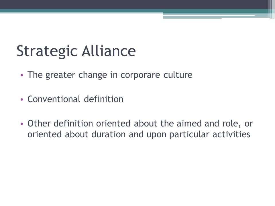 Strategic alliance Much of the discussion regarding allaiances has typically focused on alliances between two company, but in the last years there was a trend toward multi- company alliances As an example a six-company strategic alliance was formed between Apple- Sony – Motorola-Philips – AT&T – Matsushita Anyway in general we can say that companies are forming alliance to obtain technology, to gain access to specific market, to reduce financial risks, to achieve or ensure competitive advantages