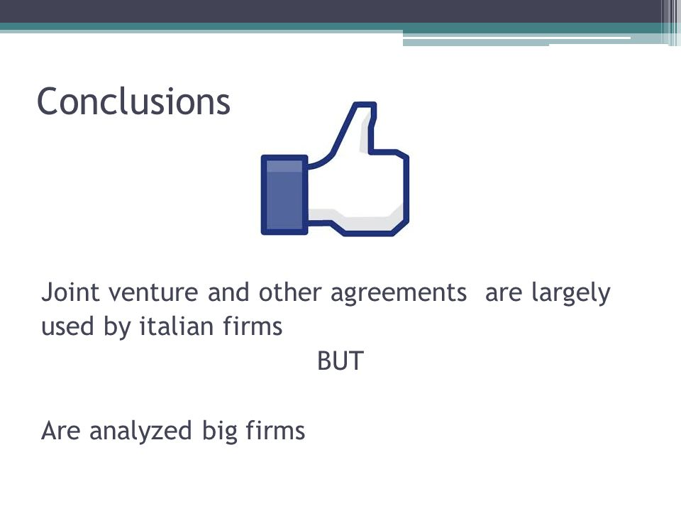 Conclusions Joint venture and other agreements are largely used by italian firms BUT Are analyzed big firms