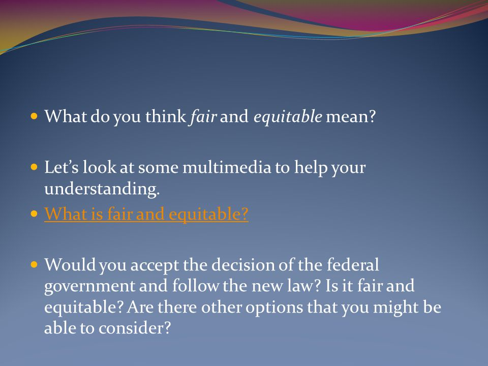 What do you think fair and equitable mean? Let's look at some multimedia to help your understanding. What is fair and equitable? Would you accept the