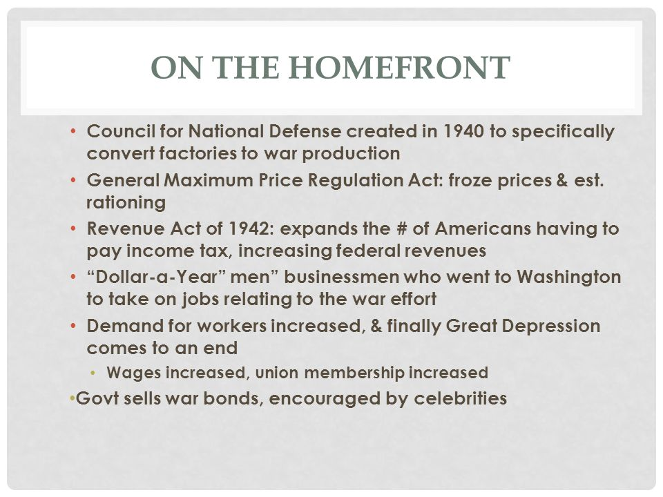 ON THE HOMEFRONT Council for National Defense created in 1940 to specifically convert factories to war production General Maximum Price Regulation Act: froze prices & est.