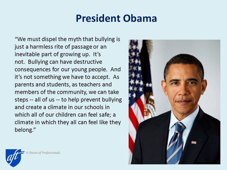 President Obama We must dispel the myth that bullying is just a harmless rite of passage or an inevitable part of growing up.