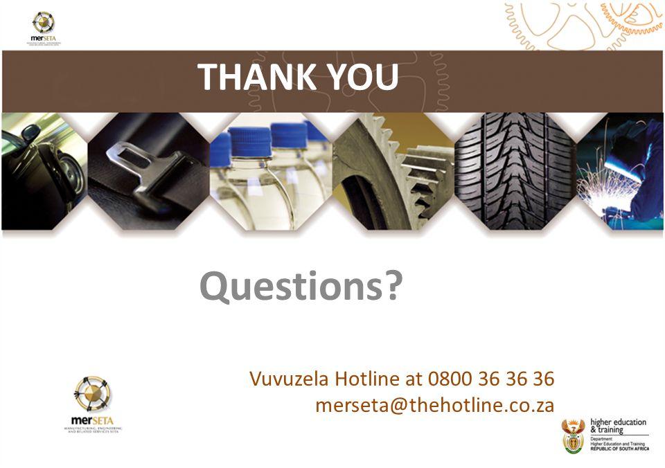 THANK YOU Questions? Vuvuzela Hotline at 0800 36 36 36 merseta@thehotline.co.za