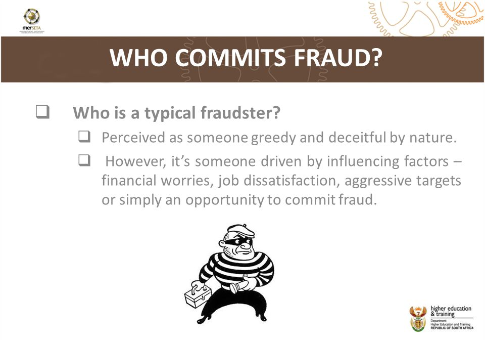  Who is a typical fraudster. Perceived as someone greedy and deceitful by nature.