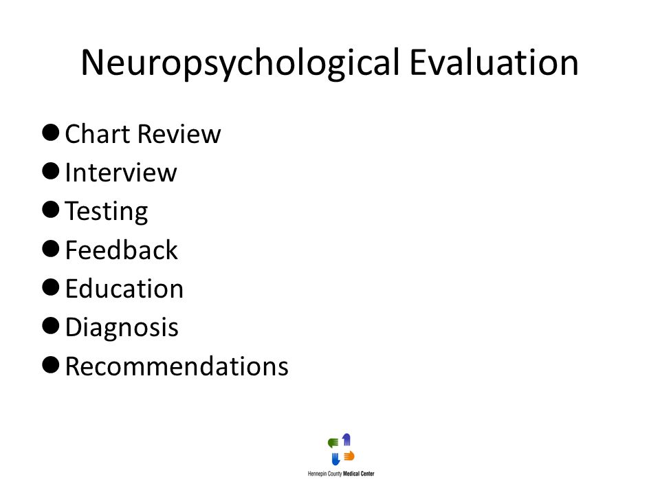 Neuropsychological Evaluation Chart Review Interview Testing Feedback Education Diagnosis Recommendations