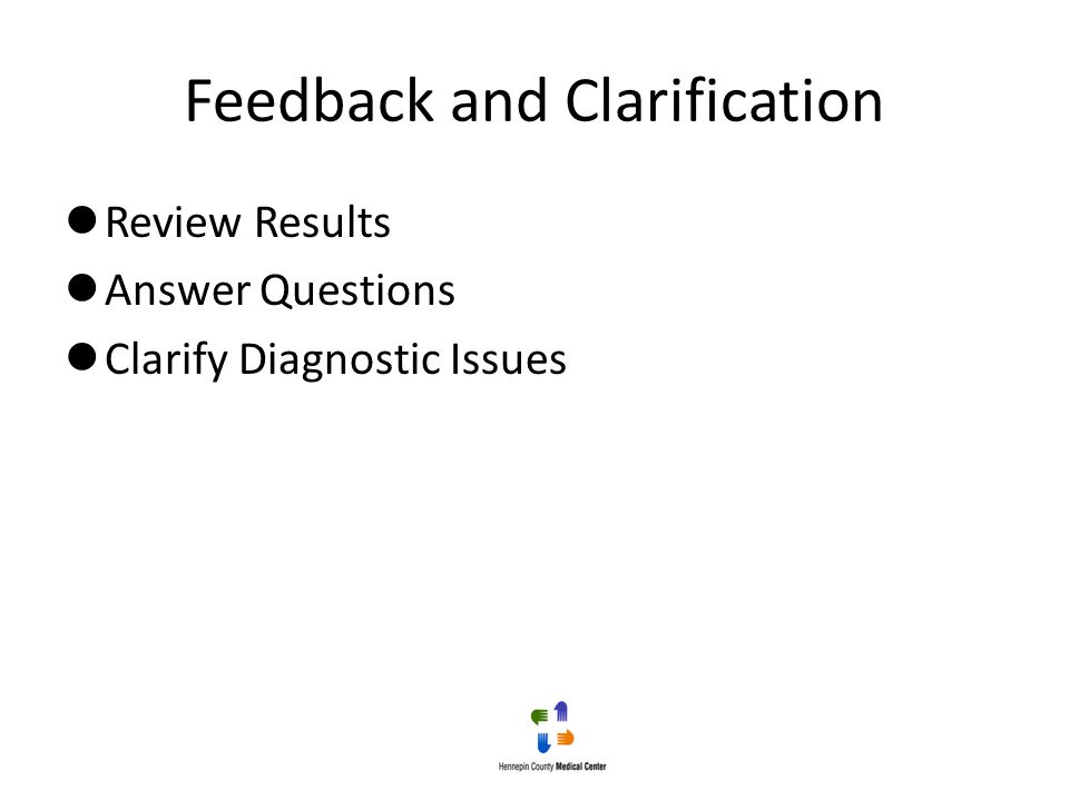 Feedback and Clarification Review Results Answer Questions Clarify Diagnostic Issues