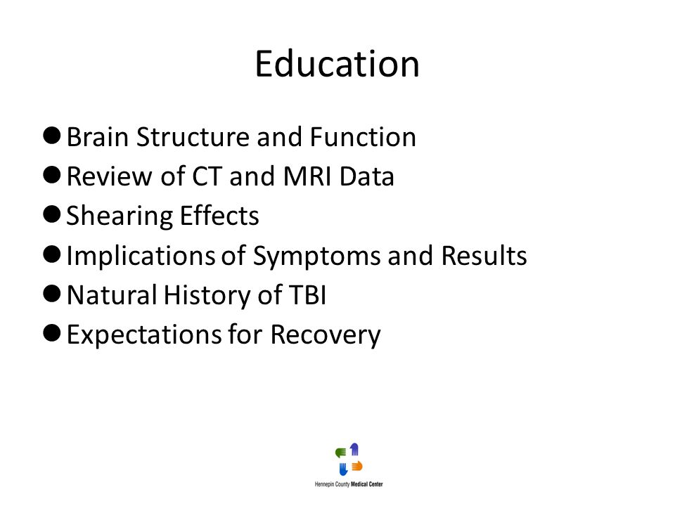 Education Brain Structure and Function Review of CT and MRI Data Shearing Effects Implications of Symptoms and Results Natural History of TBI Expectat