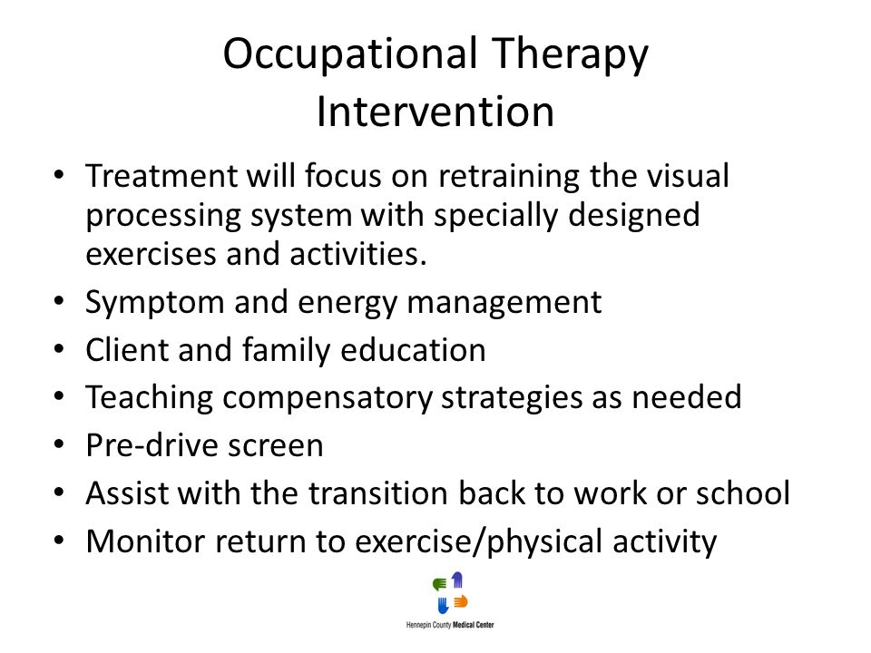 Occupational Therapy Intervention Treatment will focus on retraining the visual processing system with specially designed exercises and activities. Sy