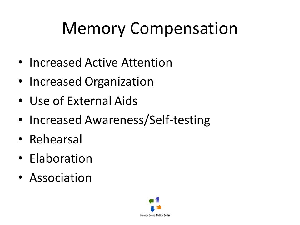 Memory Compensation Increased Active Attention Increased Organization Use of External Aids Increased Awareness/Self-testing Rehearsal Elaboration Asso