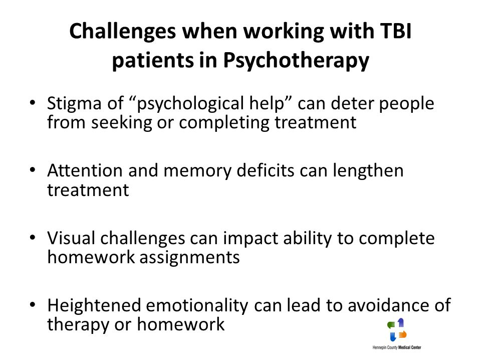"""Challenges when working with TBI patients in Psychotherapy Stigma of """"psychological help"""" can deter people from seeking or completing treatment Attent"""