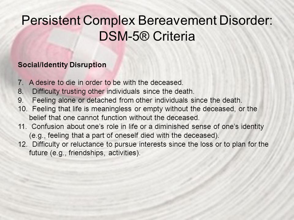 Persistent Complex Bereavement Disorder: DSM-5® Criteria D.