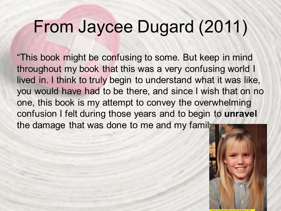From Jaycee Dugard (2011) You might be suddenly reading about a character that was never introduced, but that's how it was for me.