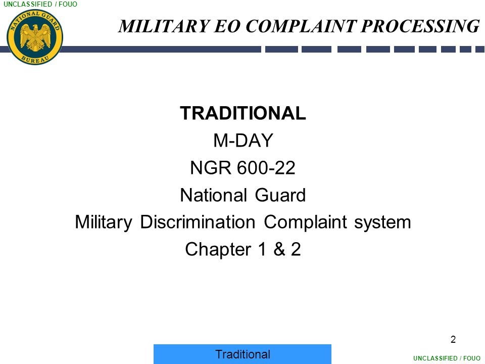 UNCLASSIFIED / FOUO 2 MILITARY EO COMPLAINT PROCESSING TRADITIONAL M-DAY NGR 600-22 National Guard Military Discrimination Complaint system Chapter 1