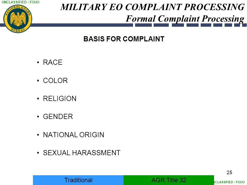 UNCLASSIFIED / FOUO 25 MILITARY EO COMPLAINT PROCESSING Formal Complaint Processing TraditionalAGR Title 32 BASIS FOR COMPLAINT RACE COLOR RELIGION GE