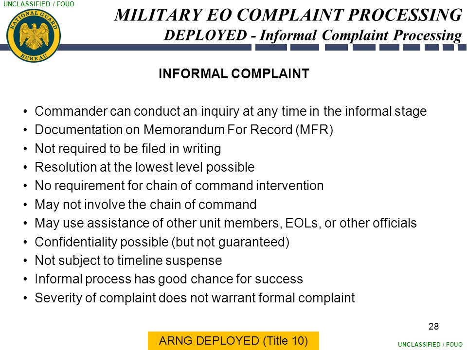 UNCLASSIFIED / FOUO 28 MILITARY EO COMPLAINT PROCESSING DEPLOYED - Informal Complaint Processing INFORMAL COMPLAINT Commander can conduct an inquiry a