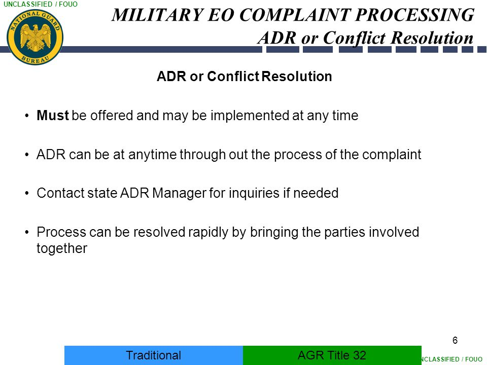 UNCLASSIFIED / FOUO 6 MILITARY EO COMPLAINT PROCESSING ADR or Conflict Resolution ADR or Conflict Resolution Must be offered and may be implemented at