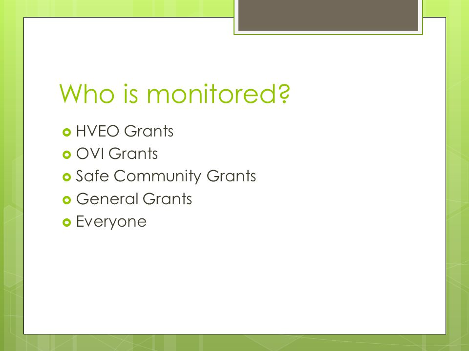 Who is monitored  HVEO Grants  OVI Grants  Safe Community Grants  General Grants  Everyone