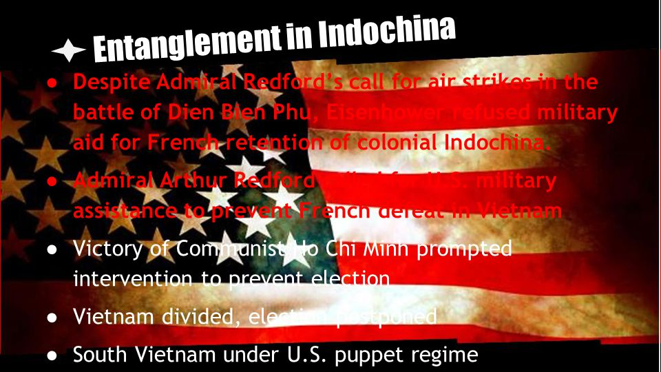Entanglement in Indochina ● Despite Admiral Redford's call for air strikes in the battle of Dien Bien Phu, Eisenhower refused military aid for French