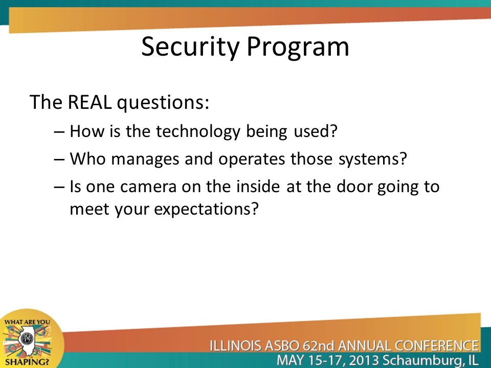 Security Program The REAL questions: – How is the technology being used.