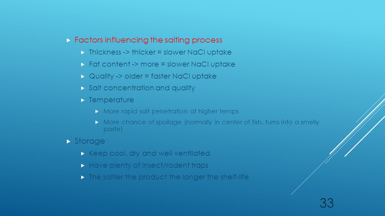  Factors influencing the salting process  Thickness -> thicker = slower NaCl uptake  Fat content -> more = slower NaCl uptake  Quality -> older =