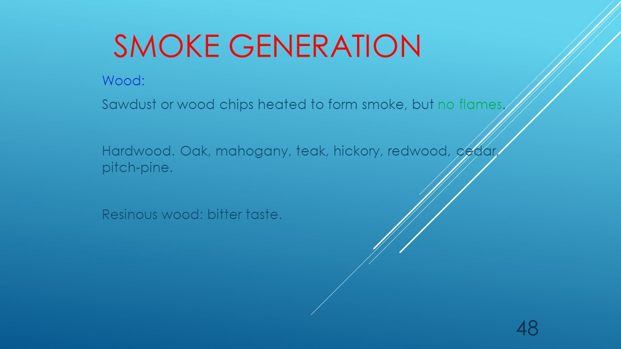 SMOKE GENERATION Wood: Sawdust or wood chips heated to form smoke, but no flames. Hardwood. Oak, mahogany, teak, hickory, redwood, cedar, pitch-pine.