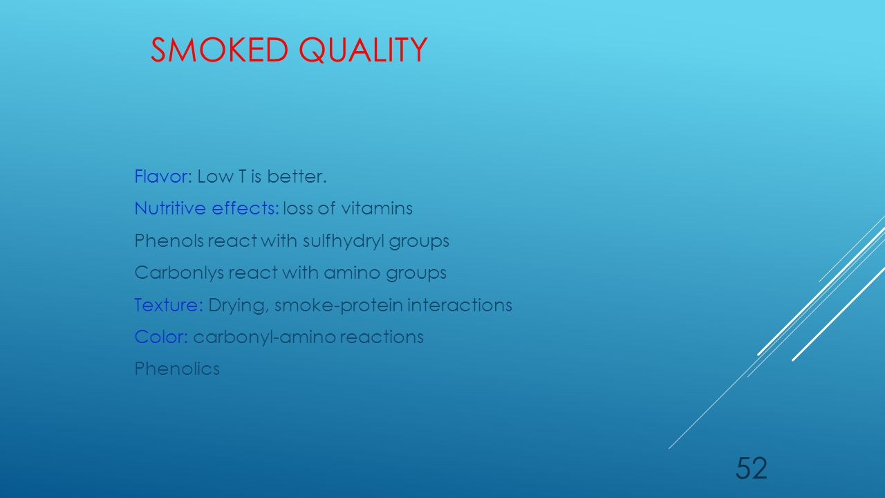 SMOKED QUALITY Flavor: Low T is better. Nutritive effects: loss of vitamins Phenols react with sulfhydryl groups Carbonlys react with amino groups Tex