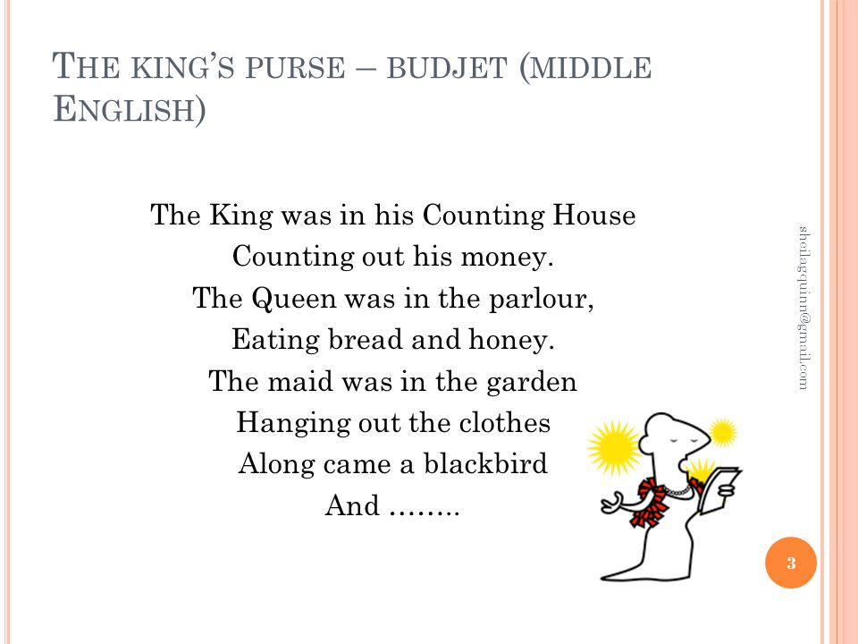 T HE KING ' S PURSE – BUDJET ( MIDDLE E NGLISH ) The King was in his Counting House Counting out his money.