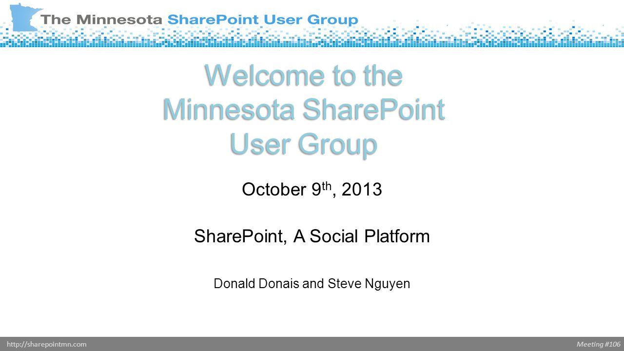 Meeting #106http://sharepointmn.com Welcome to the Minnesota SharePoint User Group October 9 th, 2013 SharePoint, A Social Platform Donald Donais and Steve Nguyen Donald Donais