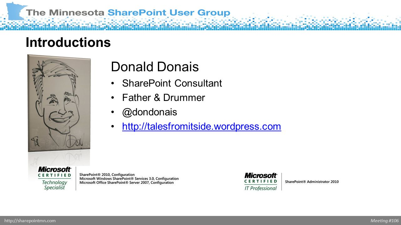 Meeting #106http://sharepointmn.com Donald Donais SharePoint Consultant Father & Drummer @dondonais http://talesfromitside.wordpress.com Introductions