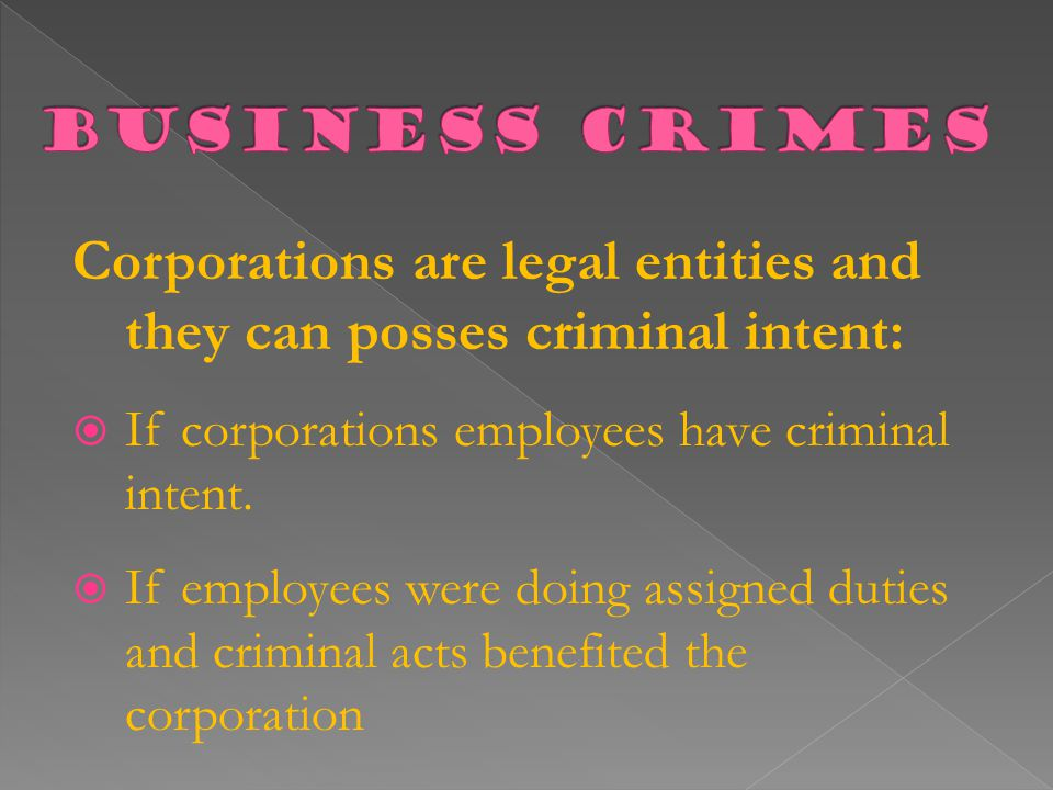 Corporations are legal entities and they can posses criminal intent:  If corporations employees have criminal intent.