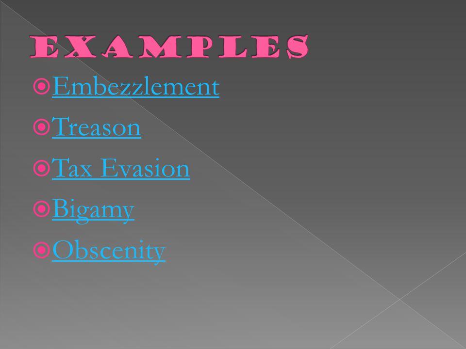  Embezzlement Embezzlement  Treason Treason  Tax Evasion Tax Evasion  Bigamy Bigamy  Obscenity Obscenity