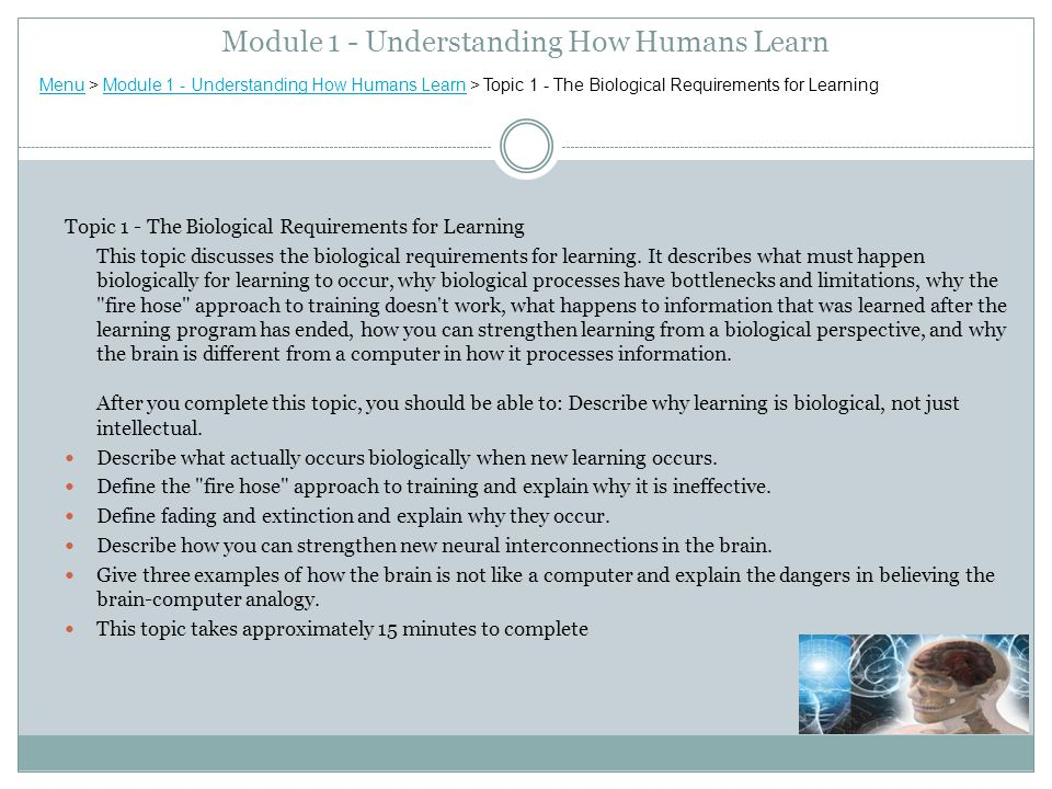 Topic 1 - The Biological Requirements for Learning This topic discusses the biological requirements for learning.