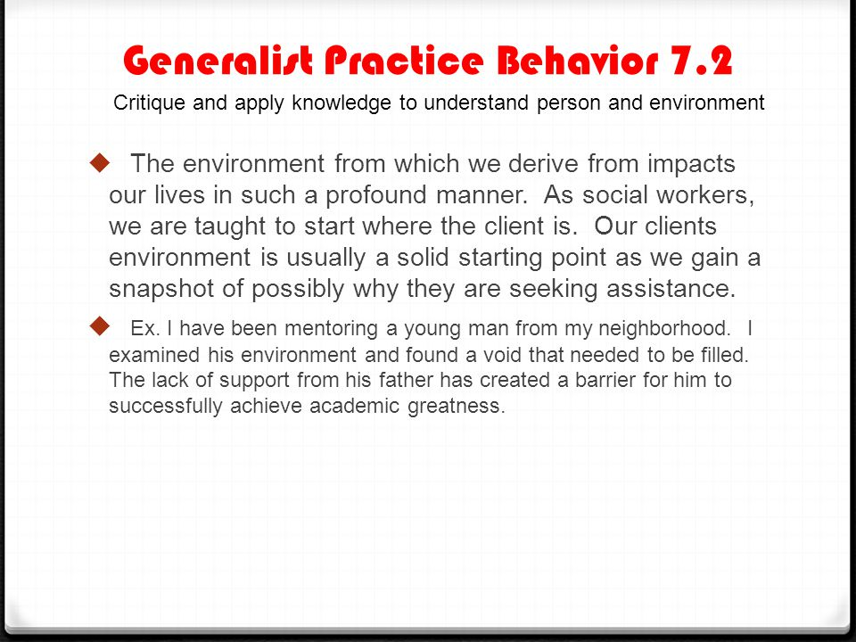 Generalist Practice Behavior 7.2  The environment from which we derive from impacts our lives in such a profound manner. As social workers, we are ta
