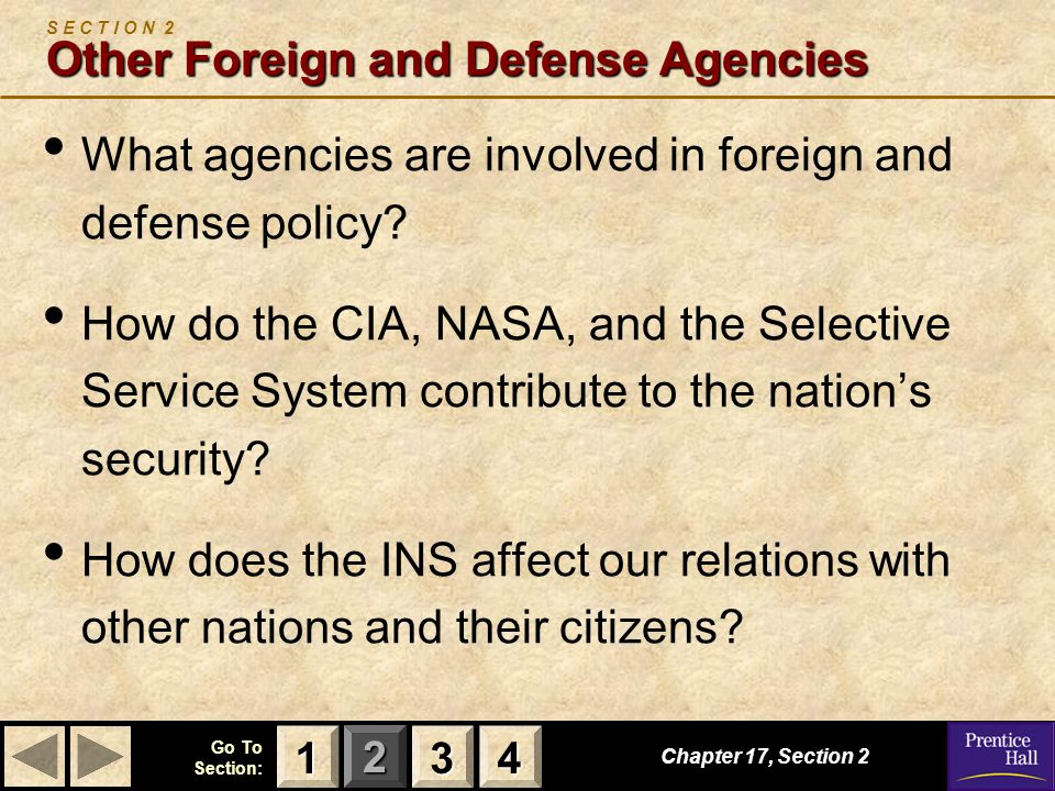 123 Go To Section: 4 Other Foreign and Defense Agencies S E C T I O N 2 Other Foreign and Defense Agencies What agencies are involved in foreign and defense policy.