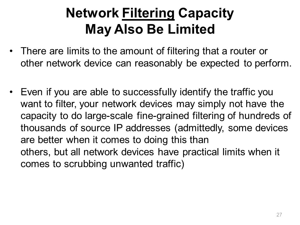 Network Filtering Capacity May Also Be Limited There are limits to the amount of filtering that a router or other network device can reasonably be exp