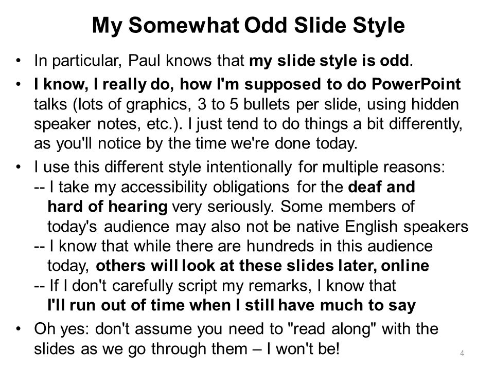 My Somewhat Odd Slide Style In particular, Paul knows that my slide style is odd. I know, I really do, how I'm supposed to do PowerPoint talks (lots o