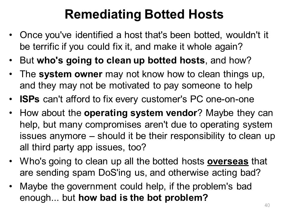 Remediating Botted Hosts Once you've identified a host that's been botted, wouldn't it be terrific if you could fix it, and make it whole again? But w