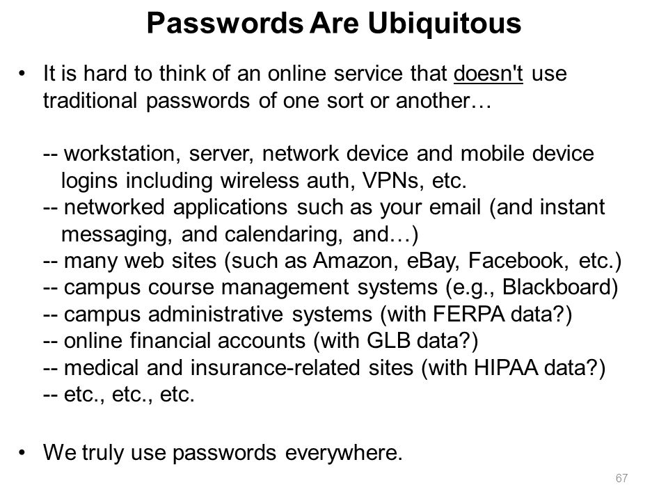 67 Passwords Are Ubiquitous It is hard to think of an online service that doesn't use traditional passwords of one sort or another… -- workstation, se
