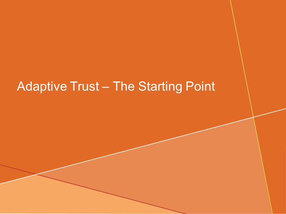 Adaptive Trust – The Starting Point