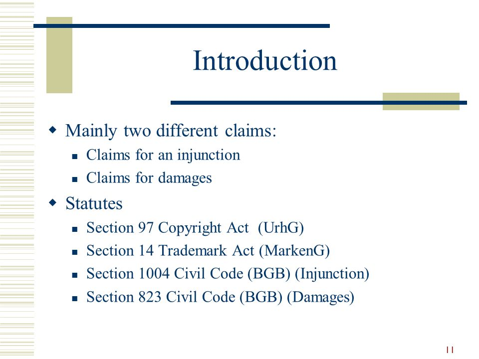 Introduction  Mainly two different claims: Claims for an injunction Claims for damages  Statutes Section 97 Copyright Act (UrhG) Section 14 Trademar