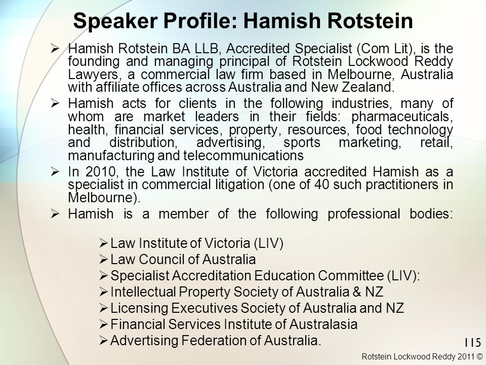 Rotstein Lockwood Reddy 2011 © 115 Speaker Profile: Hamish Rotstein  Hamish Rotstein BA LLB, Accredited Specialist (Com Lit), is the founding and man