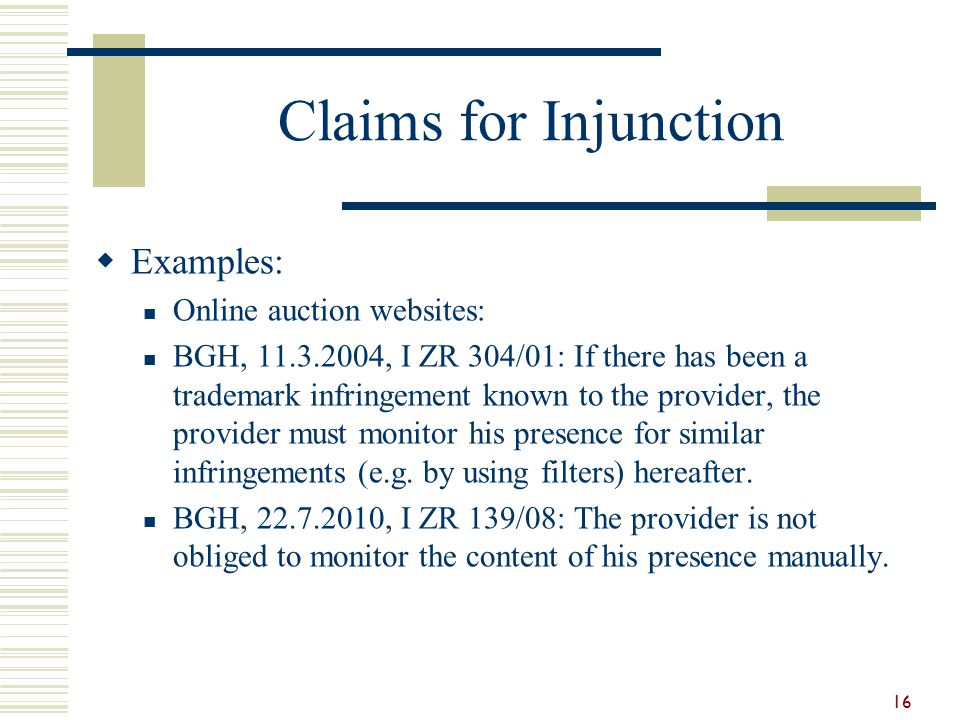 Claims for Injunction  Examples: Online auction websites: BGH, 11.3.2004, I ZR 304/01: If there has been a trademark infringement known to the provid