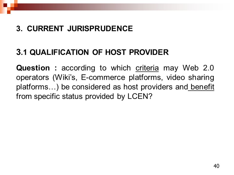 3. CURRENT JURISPRUDENCE 3.1 QUALIFICATION OF HOST PROVIDER Question : according to which criteria may Web 2.0 operators (Wiki's, E-commerce platforms