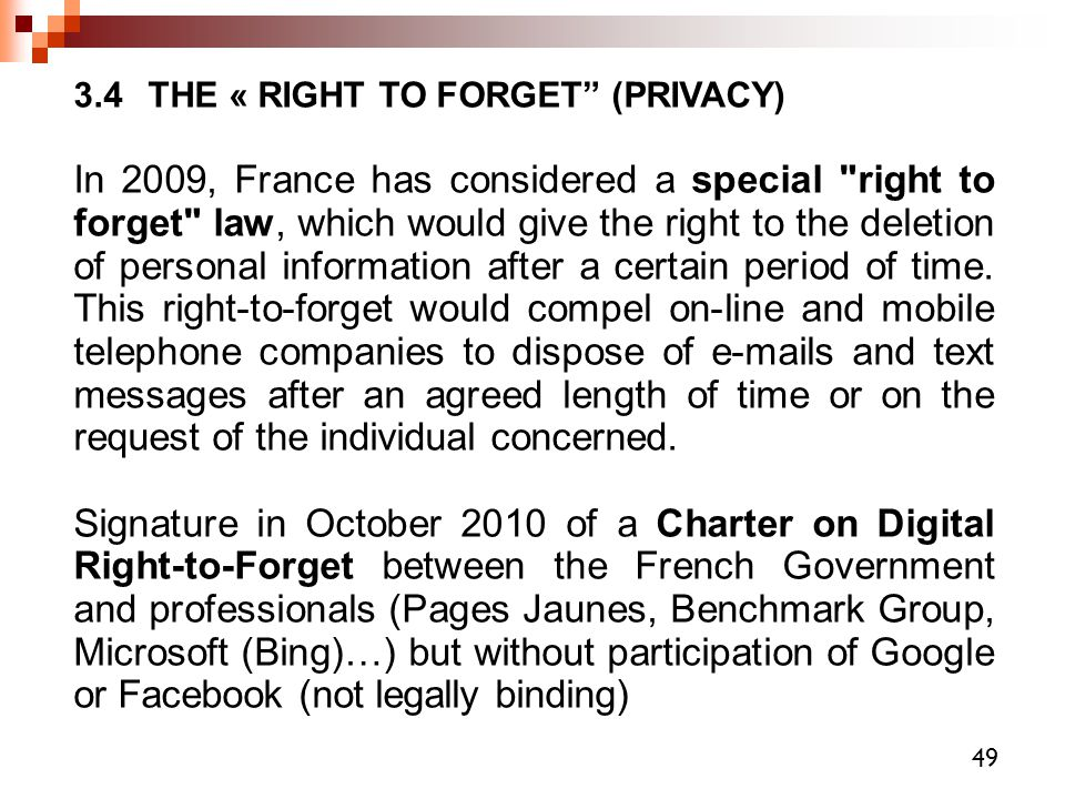 "3.4 THE « RIGHT TO FORGET"" (PRIVACY)‏ In 2009, France has considered a special"