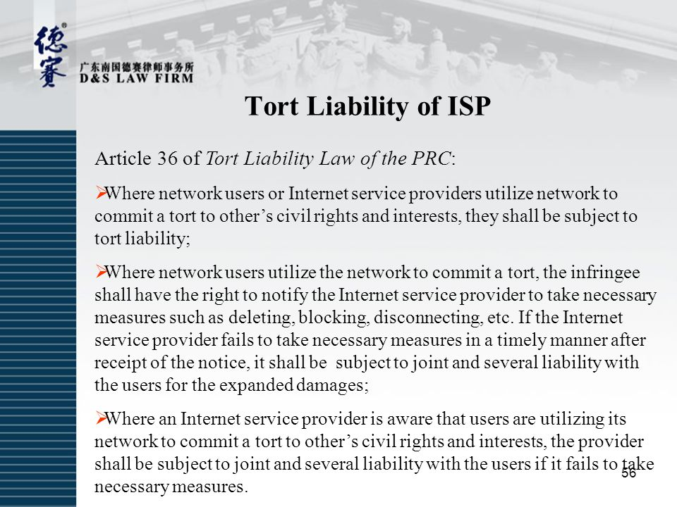 Tort Liability of ISP Article 36 of Tort Liability Law of the PRC:  Where network users or Internet service providers utilize network to commit a tor