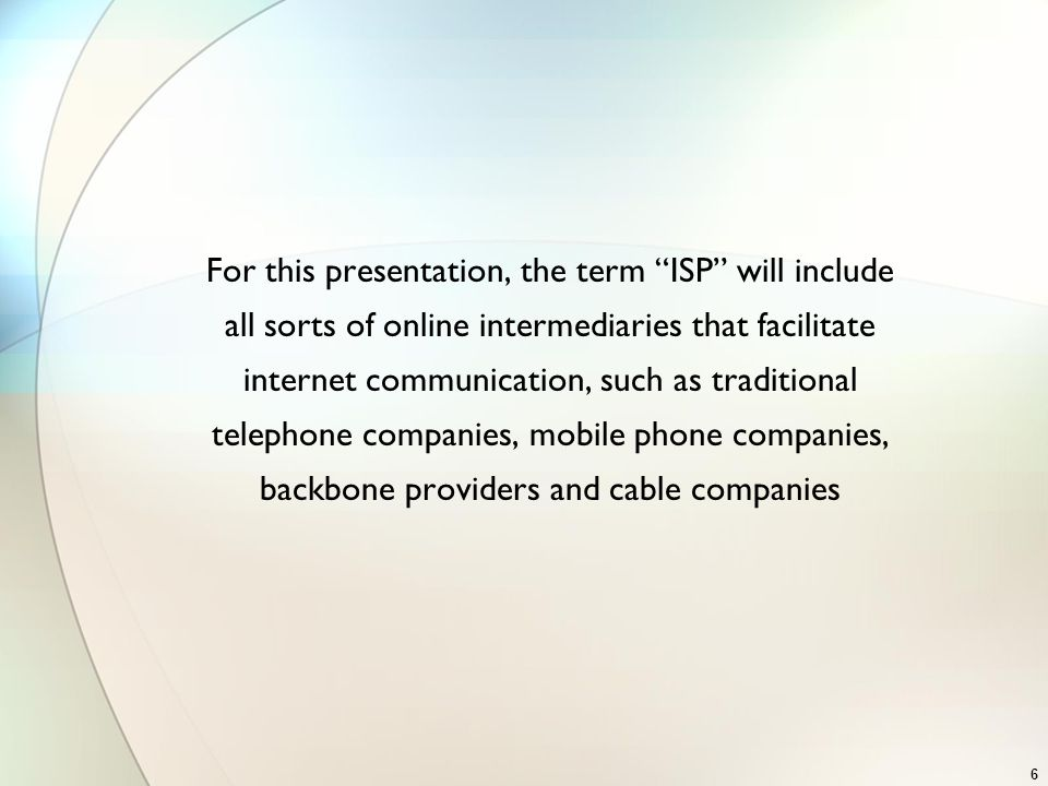 ISP Liability The panel will address ISP liability in different parts of the world The panel will also explore ISP liability for the activities of ISP customers Does ISP liability require awareness or is ignorance sufficient.