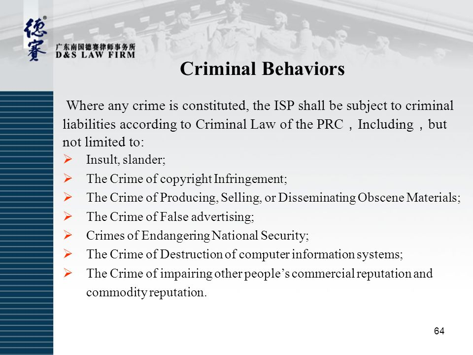 Criminal Behaviors Where any crime is constituted, the ISP shall be subject to criminal liabilities according to Criminal Law of the PRC , Including ,