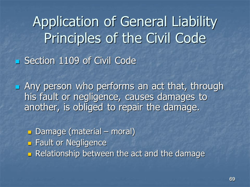 Application of General Liability Principles of the Civil Code Section 1109 of Civil Code Section 1109 of Civil Code Any person who performs an act tha
